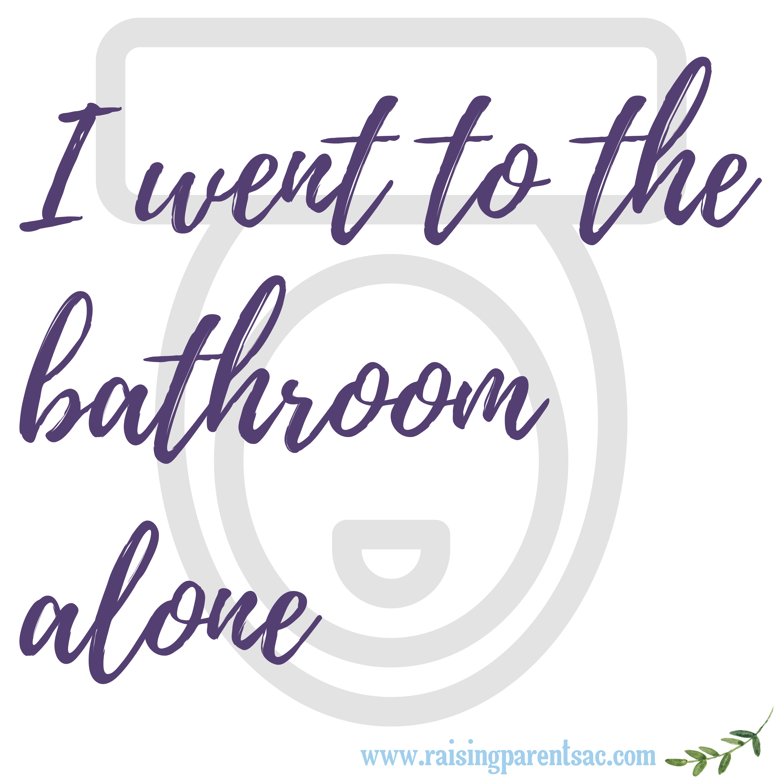 I went to the bathroom alone